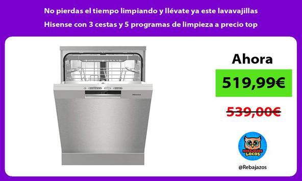 No pierdas el tiempo limpiando y llévate ya este lavavajillas Hisense con 3 cestas y 5 programas de limpieza a precio top
