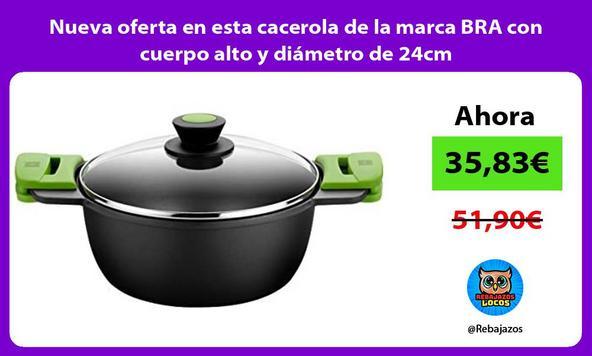 Nueva oferta en esta cacerola de la marca BRA con cuerpo alto y diámetro de 24cm