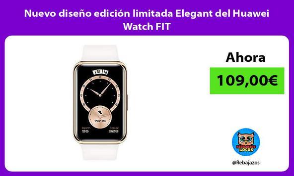 Nuevo diseño edición limitada Elegant del Huawei Watch FIT/