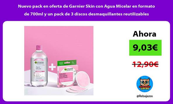 Nuevo pack en oferta de Garnier Skin con Agua Micelar en formato de 700ml y un pack de 3 discos desmaquillantes reutilizables