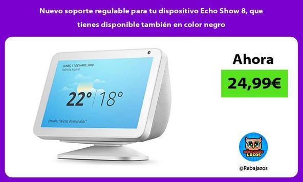 Nuevo soporte regulable para tu dispositivo Echo Show 8, que tienes disponible también en color negro