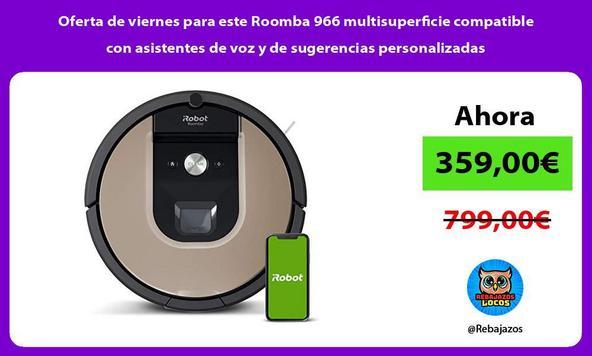 Oferta de viernes para este Roomba 966 multisuperficie compatible con asistentes de voz y de sugerencias personalizadas
