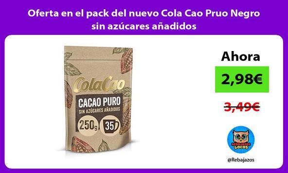 Oferta en el pack del nuevo Cola Cao Pruo Negro sin azúcares añadidos