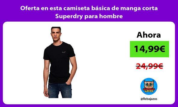 Oferta en esta camiseta básica de manga corta Superdry para hombre