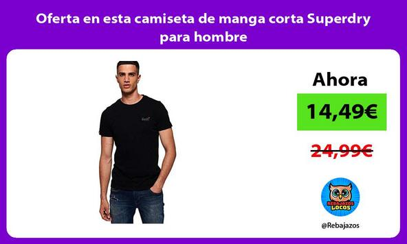 Oferta en esta camiseta de manga corta Superdry para hombre