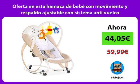 Oferta en esta hamaca de bebé con movimiento y respaldo ajustable con sistema anti vuelco