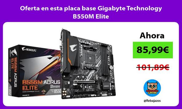 Oferta en esta placa base Gigabyte Technology B550M Elite