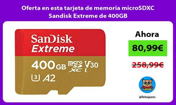 Oferta en esta tarjeta de memoria microSDXC Sandisk Extreme de 400GB