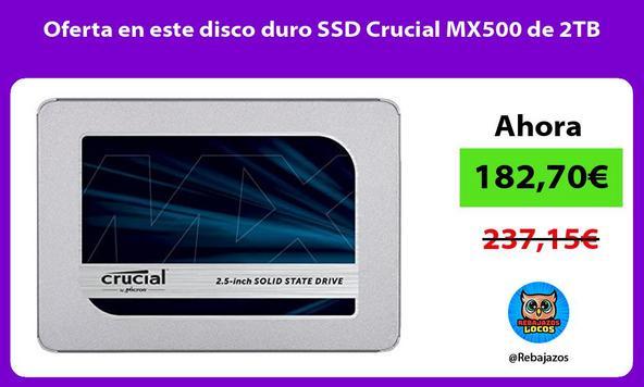 Oferta en este disco duro SSD Crucial MX500 de 2TB