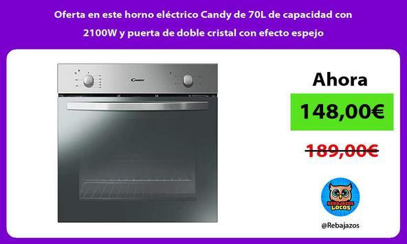 Oferta en este horno eléctrico Candy de 70L de capacidad con 2100W y puerta de doble cristal con efecto espejo