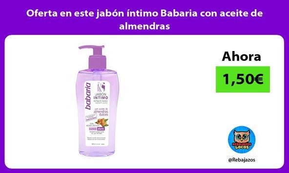 Oferta en este jabón íntimo Babaria con aceite de almendras