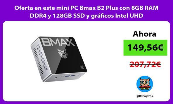 Oferta en este mini PC Bmax B2 Plus con 8GB RAM DDR4 y 128GB SSD y gráficos Intel UHD