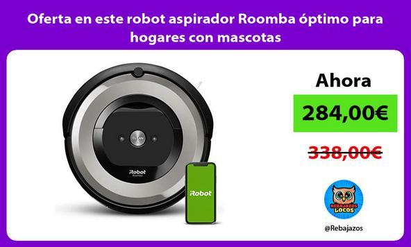 Oferta en este robot aspirador Roomba óptimo para hogares con mascotas