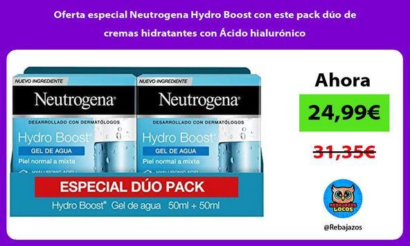 Oferta especial Neutrogena Hydro Boost con este pack dúo de cremas hidratantes con Ácido hialurónico/