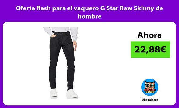 Oferta flash para el vaquero G Star Raw Skinny de hombre/