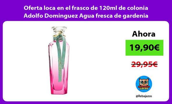 Oferta loca en el frasco de 120ml de colonia Adolfo Dominguez Agua fresca de gardenia