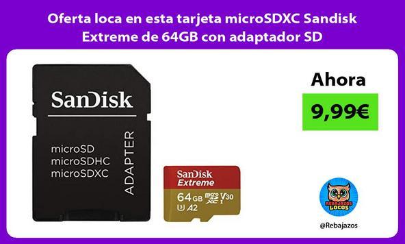 Oferta loca en esta tarjeta microSDXC Sandisk Extreme de 64GB con adaptador SD