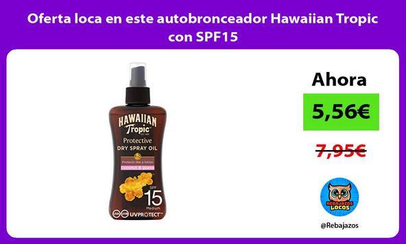 Oferta loca en este autobronceador Hawaiian Tropic con SPF15