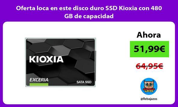 Oferta loca en este disco duro SSD Kioxia con 480 GB de capacidad