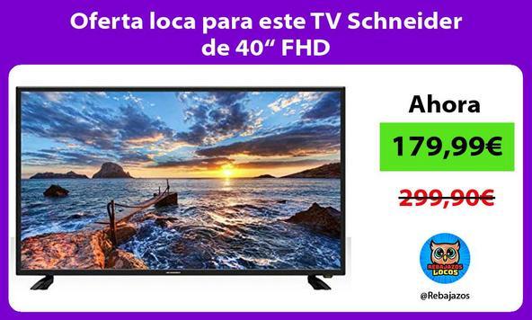 """Oferta loca para este TV Schneider de 40"""" FHD"""