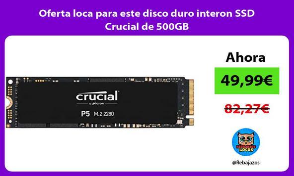 Oferta loca para este disco duro interon SSD Crucial de 500GB