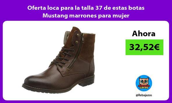 Oferta loca para la talla 37 de estas botas Mustang marrones para mujer