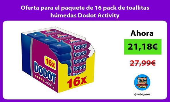 Oferta para el paquete de 16 pack de toallitas húmedas Dodot Activity