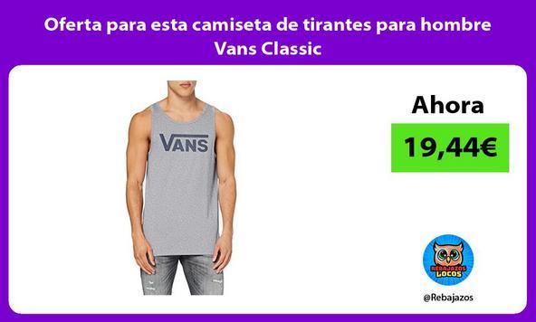 Oferta para esta camiseta de tirantes para hombre Vans Classic