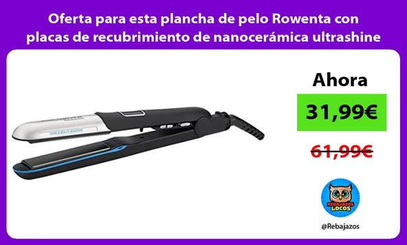 Oferta para esta plancha de pelo Rowenta con placas de recubrimiento de nanocerámica ultrashine