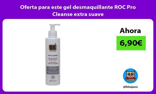 Oferta para este gel desmaquillante ROC Pro Cleanse extra suave