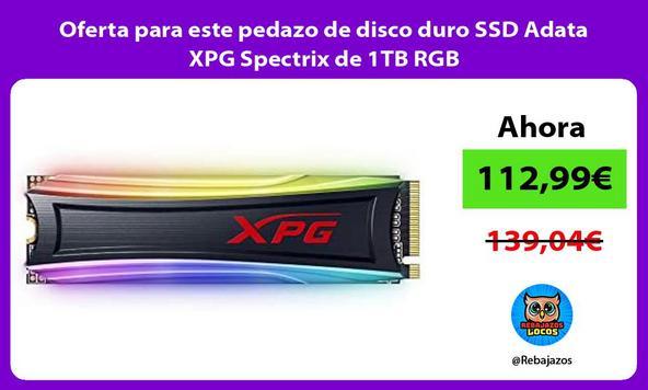 Oferta para este pedazo de disco duro SSD Adata XPG Spectrix de 1TB RGB