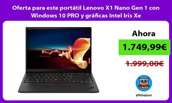 Oferta para este portátil Lenovo X1 Nano Gen 1 con Windows 10 PRO y gráficas Intel Iris Xe