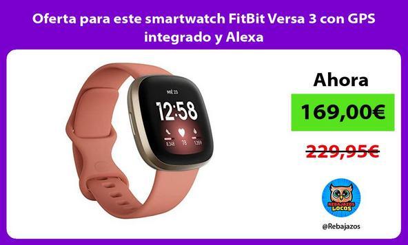 Oferta para este smartwatch FitBit Versa 3 con GPS integrado y Alexa
