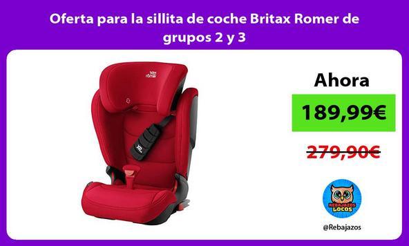 Oferta para la sillita de coche Britax Romer de grupos 2 y 3