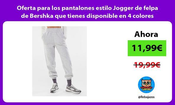 Oferta para los pantalones estilo Jogger de felpa de Bershka que tienes disponible en 4 colores