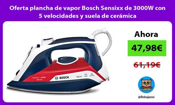 Oferta plancha de vapor Bosch Sensixx de 3000W con 5 velocidades y suela de cerámica