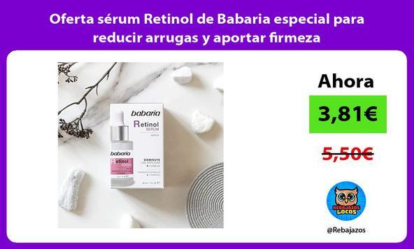 Oferta sérum Retinol de Babaria especial para reducir arrugas y aportar firmeza