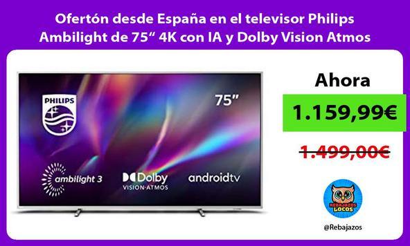 """Ofertón desde España en el televisor Philips Ambilight de 75"""" 4K con IA y Dolby Vision Atmos"""