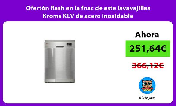 Ofertón flash en la fnac de este lavavajillas Kroms KLV de acero inoxidable