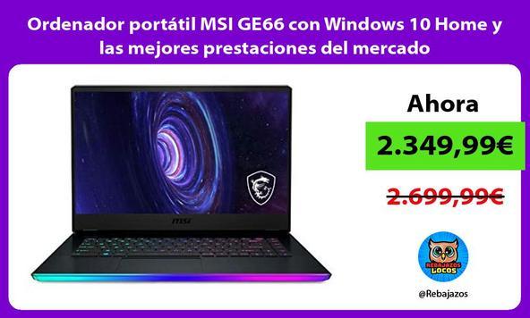 Ordenador portátil MSI GE66 con Windows 10 Home y las mejores prestaciones del mercado