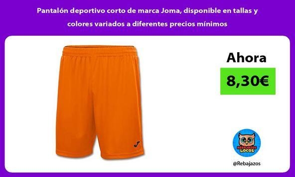 Pantalón deportivo corto de marca Joma, disponible en tallas y colores variados a diferentes precios mínimos