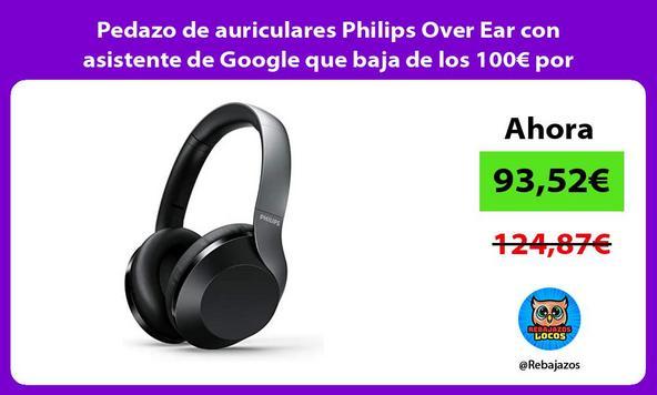 Pedazo de auriculares Philips Over Ear con asistente de Google que baja de los 100€ por primera vez