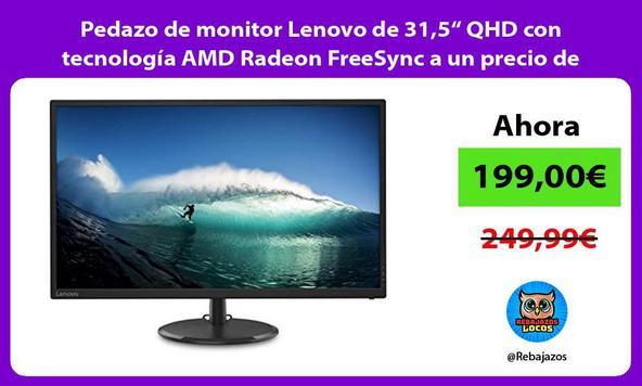 """Pedazo de monitor Lenovo de 31,5"""" QHD con tecnología AMD Radeon FreeSync a un precio de locos"""