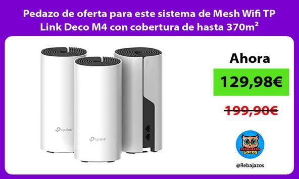 Pedazo de oferta para este sistema de Mesh Wifi TP Link Deco M4 con cobertura de hasta 370m²