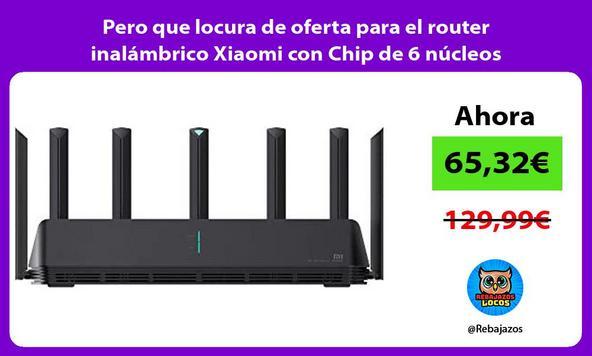 Pero que locura de oferta para el router inalámbrico Xiaomi con Chip de 6 núcleos/