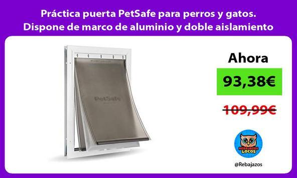 Práctica puerta PetSafe para perros y gatos. Dispone de marco de aluminio y doble aislamiento