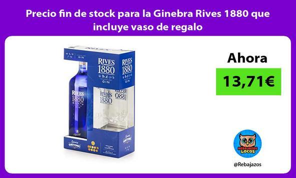 Precio fin de stock para la Ginebra Rives 1880 que incluye vaso de regalo