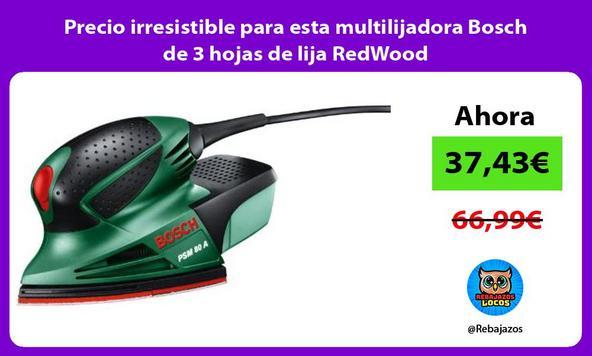 Precio irresistible para esta multilijadora Bosch de 3 hojas de lija RedWood