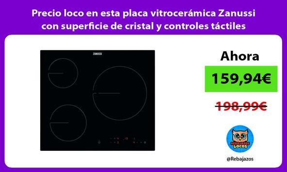 Precio loco en esta placa vitrocerámica Zanussi con superficie de cristal y controles táctiles