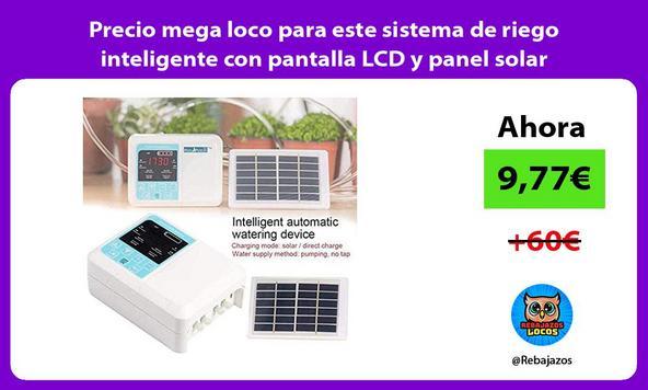 Precio mega loco para este sistema de riego inteligente con pantalla LCD y panel solar